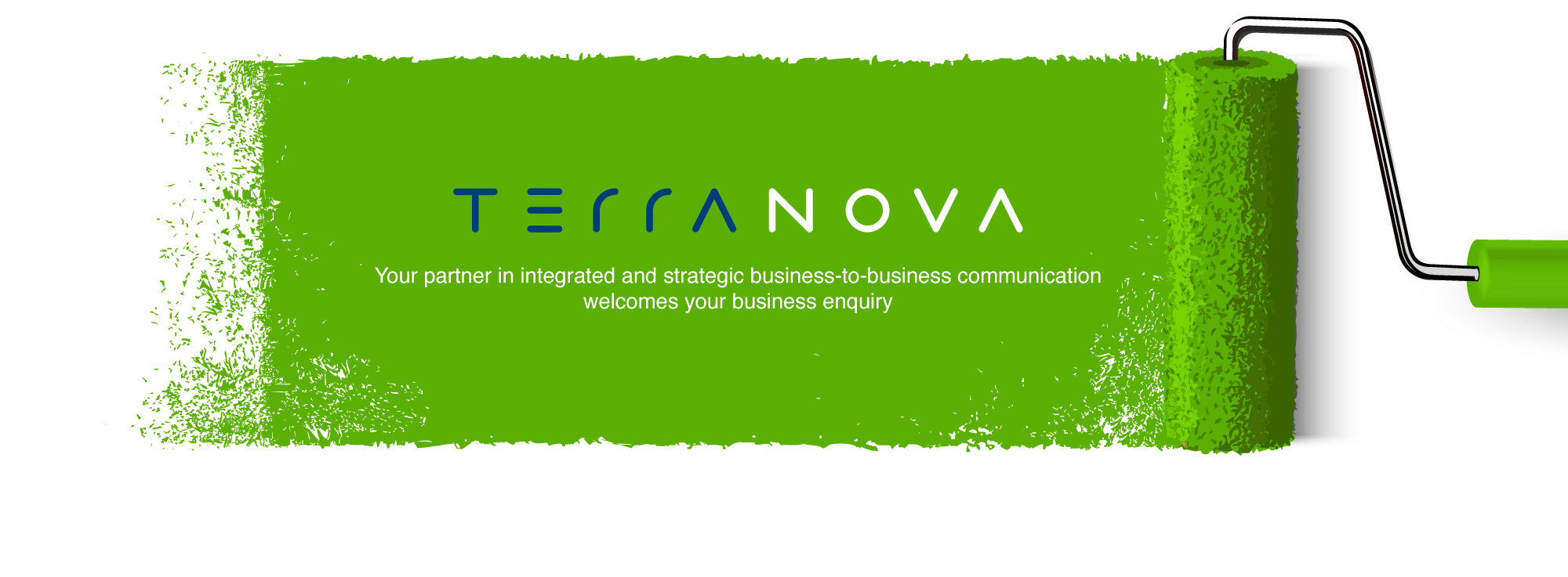 TERRANOVA Your partner in integrated and strategic business - to - business communication Welcomes your business enquiry